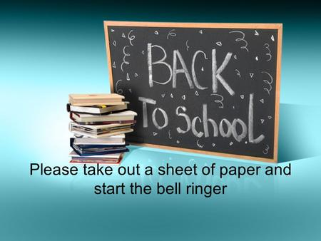 Please take out a sheet of paper and start the bell ringer.