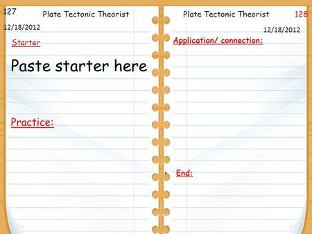128Plate Tectonic Theorist 127 Starter Plate Tectonic Theorist 12/18/2012 Application/ connection: End: Paste starter here Practice:
