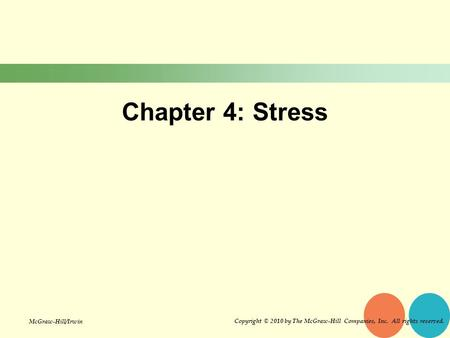 Chapter 4: Stress Copyright © 2010 by The McGraw-Hill Companies, Inc. All rights reserved. McGraw-Hill/Irwin.