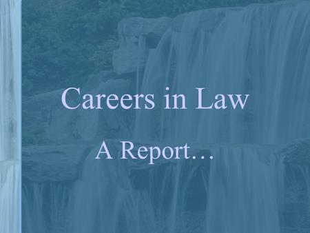 Careers in Law A Report…. Careers in Law You will research: –Paralegals –Court clerks –Stenographers –Civil Attorneys –Criminal Attorneys –Judges.