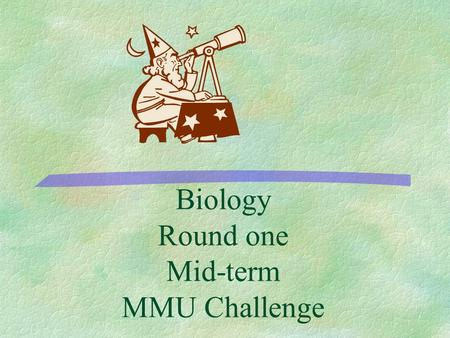 Biology Round one Mid-term MMU Challenge 500 400 300 200 100 Cellular Respiration Photo- synthesis Biomol- ecules ChemistryScientific Method.