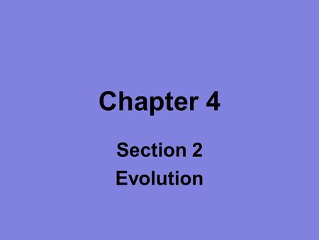 Chapter 4 Section 2 Evolution. Objectives Explain the process of evolution by natural selection. Explain the concept of adaptation. Describe the steps.