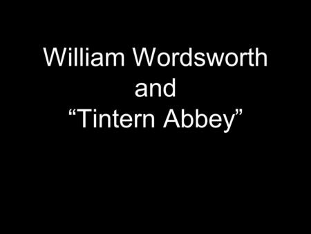 "William Wordsworth and ""Tintern Abbey"". William Wordsworth of England 1770-1850."
