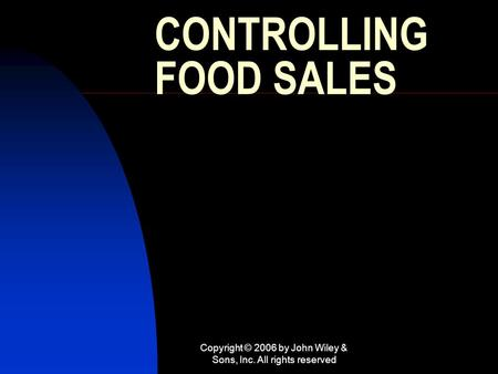 Copyright © 2006 by John Wiley & Sons, Inc. All rights reserved CONTROLLING FOOD SALES.