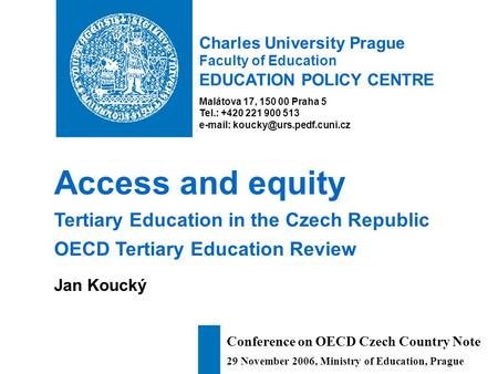 Charles University Prague Faculty of Education EDUCATION POLICY CENTRE Malátova 17, 150 00 Praha 5 Tel.: +420 221 900 513