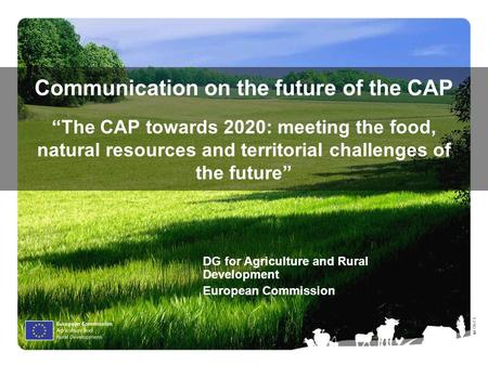 "Ⓒ Olof S. Communication on the future of the CAP ""The CAP towards 2020: meeting the food, natural resources and territorial challenges of the future"" DG."