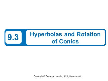 Copyright © Cengage Learning. All rights reserved. 9.3 Hyperbolas and Rotation of Conics.