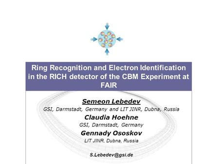 Ring Recognition and Electron Identification in the RICH detector of the CBM Experiment at FAIR Semeon Lebedev GSI, Darmstadt, Germany and LIT JINR, Dubna,