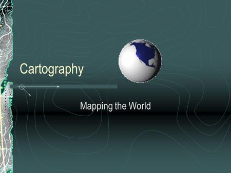 Cartography Mapping the World.