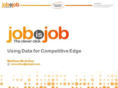 GLOBAL MEETING July 2015 Using Data for Competitive Edge Matthew JobG8 2015 Using Data for Competitve Edge