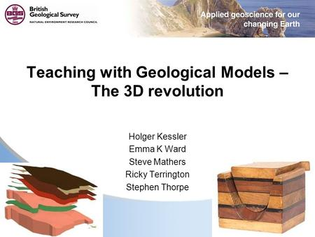 © NERC All rights reserved Teaching with Geological Models – The 3D revolution Holger Kessler Emma K Ward Steve Mathers Ricky Terrington Stephen Thorpe.