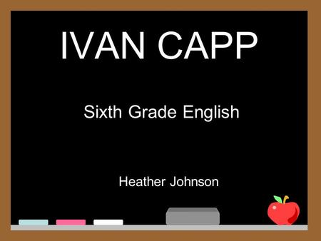 IVAN CAPP Heather Johnson Sixth Grade English. Who is he? Interjection Verb Adverb Noun Conjunction Adjective Preposition Pronoun.