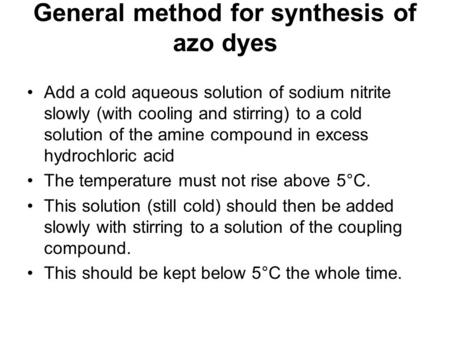 General method for synthesis of azo dyes Add a cold aqueous solution of sodium nitrite slowly (with cooling and stirring) to a cold solution of the amine.