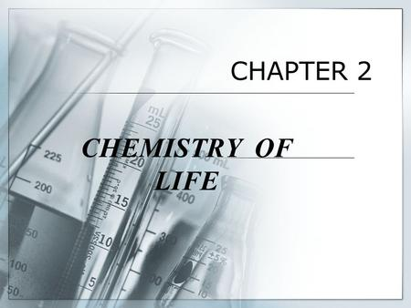 CHAPTER 2 CHEMISTRY OF LIFE. Level of organisation  ATOM  MOLECULE  ELEMENT  COMPOUND  SOLUTION Water.