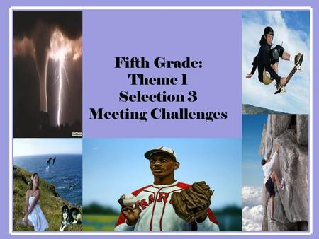Fifth Grade: Theme 1 Selection 3 Meeting Challenges.