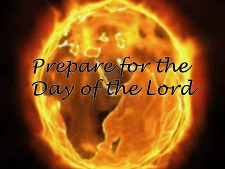 Prepare for the Day of the Lord 13 13 Put on sackcloth, O priests, and mourn; wail, you who minister before the altar. Come, spend the night in sackcloth,