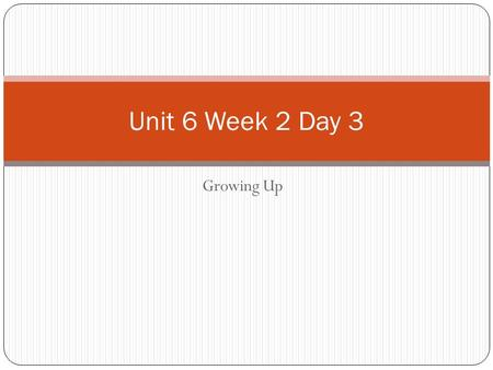 Growing Up Unit 6 Week 2 Day 3. Reinforce the Theme Pages 22-23 of Living and Growing Some animals need to learn how to survive. What survival skills.