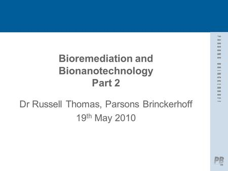 Bioremediation and Bionanotechnology Part 2 Dr Russell Thomas, Parsons Brinckerhoff 19 th May 2010.