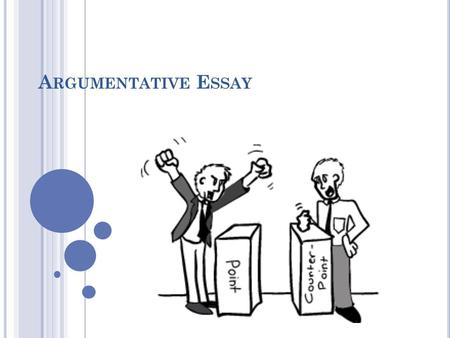 A RGUMENTATIVE E SSAY. O BJECTIVES OF TODAY 1. Learn the steps we need to take to write an Argumentative Essay. 2. Discuss and gather content for the.
