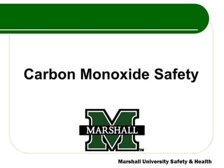 Marshall University Safety & Health Carbon Monoxide Safety.