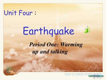 Unit Four : Earthquake Period One: Warming up and talking.