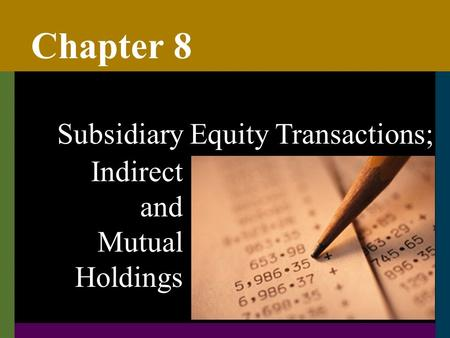 Chapter 8 Subsidiary Equity Transactions; Indirect and Mutual Holdings.