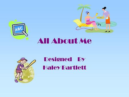 All About Me Designed By Haley Bartlett Career Choice I would like be a to princepal,Teacher and a councler because I love school.