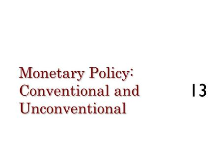 Monetary Policy: Conventional and Unconventional 13.