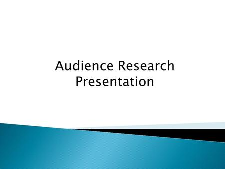 Audience Research Presentation.  To survey movie going audiences on how and why they consume film.