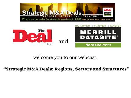 "And welcome you to our webcast: ""Strategic M&A Deals: Regions, Sectors and Structures"" THE MERRILL CORP. LOGO SHOULD GO HERE."