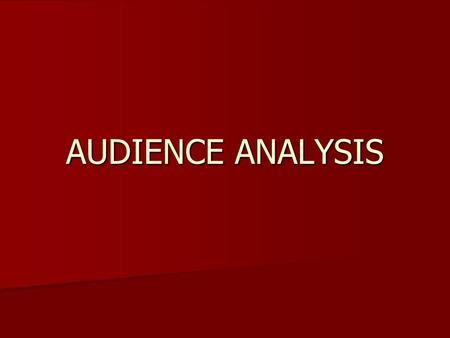 AUDIENCE ANALYSIS. Audience analysis- the study of specific audience for a speech Audience analysis- the study of specific audience for a speech Demographics-