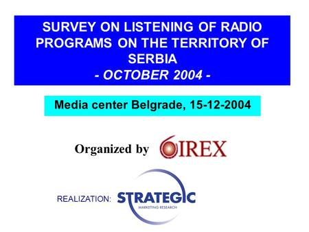 SURVEY ON LISTENING OF RADIO PROGRAMS ON THE TERRITORY OF SERBIA - OCTOBER 2004 - REALIZATION: Organized by Media center Belgrade, 15-12-2004.