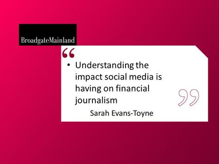 Understanding the impact social media is having on financial journalism Sarah Evans-Toyne.