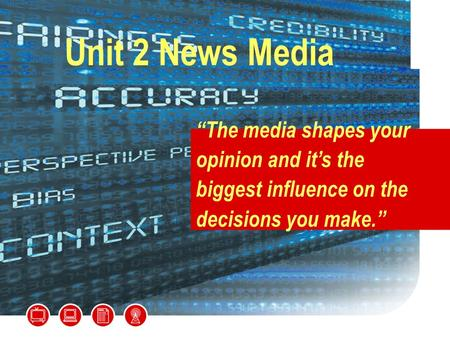 "Unit 2 News Media ""The media shapes your opinion and it's the biggest influence on the decisions you make."""