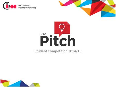 Student Competition 2014/15. Largest international professional body for marketers Aim to help marketers throughout their careers Membership, Qualifications,