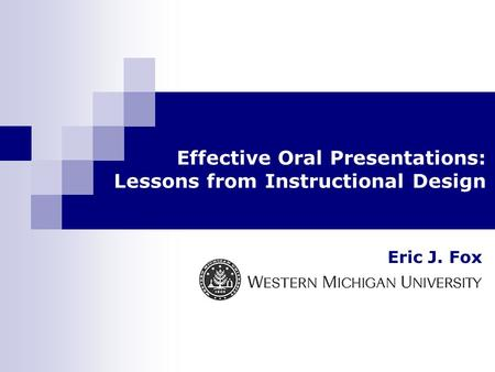 Eric J. Fox Effective Oral Presentations: Lessons from Instructional Design.