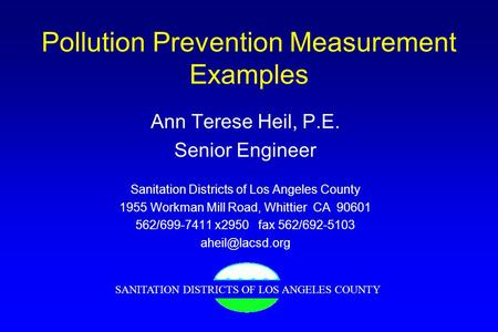Pollution Prevention Measurement Examples Ann Terese Heil, P.E. Senior Engineer Sanitation Districts of Los Angeles County 1955 Workman Mill Road, Whittier.