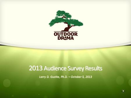 2013 Audience Survey Results Larry D. Gustke, Ph.D. – October 5, 2013.