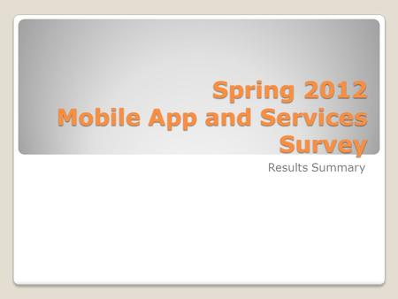 Spring 2012 Mobile App and Services Survey Results Summary.
