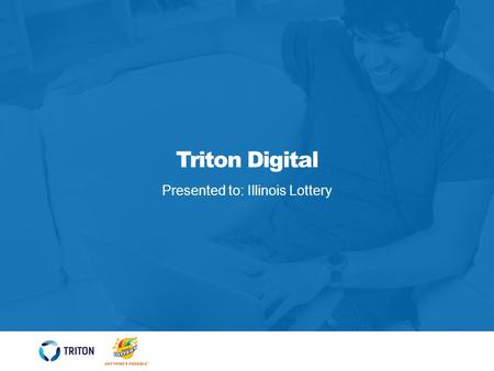 Triton Digital Presented to: Illinois Lottery. Engagement Network ADVERTISERS LEADING THE SPACE 2 OVERVIEW The Triton Digital® engagement network enables.
