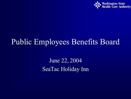 1 Public Employees Benefits Board June 22, 2004 SeaTac Holiday Inn.
