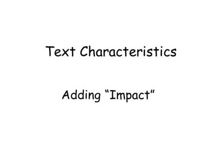 "Text Characteristics Adding ""Impact"". Size Text size is measured in points Which text size would you choose? 48 40 32 24 18 14."