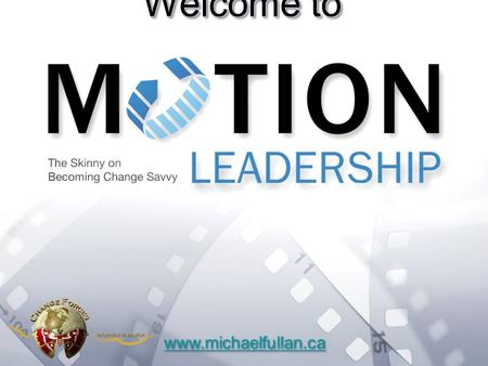 Welcome to www.michaelfullan.ca. Option 2: Title font colour R- 255 G- 255 B- 153 Bullet font colour R- 0 G - 51 B - 102 Six Secrets of Change pagepage.