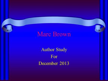 Marc Brown Author Study For December 2013. Meet Marc Brown Born on November 25, 1946 Illustrated children's books for other authors In 1976 he wrote his.
