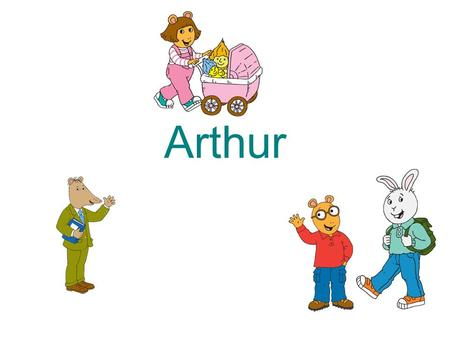 Arthur By Marc Brown. Arthur Arthur was born when Marc Brown told bedtime stories to his son. He is an aardvark.