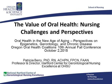 The Value of Oral Health: Nursing Challenges and Perspectives Oral Health in the New Age of Aging – Perspectives on Epigenetics, Gerontology, and Chronic.