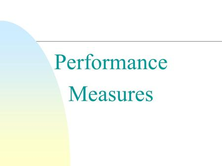 Performance Measures. Why to Conduct Performance Evaluation? 2 n Evaluation is the key to building effective & efficient IR (information retrieval) systems.