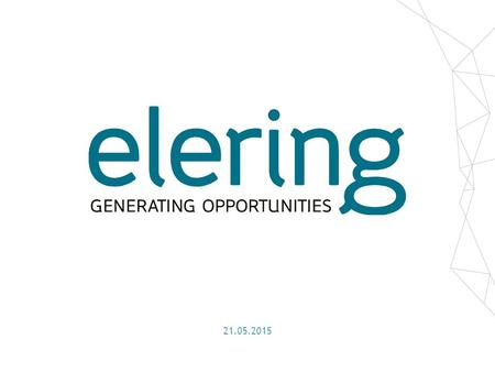 21.05.2015. Elering is managing Estonian electricity and gas transmission systems with purpose to ensure high-quality energy supply to Estonian consumers.
