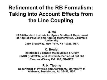 Refinement of the RB Formalism: Taking into Account Effects from the Line Coupling Q. Ma NASA/Goddard Institute for Space Studies & Department of Applied.