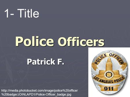 Police Officers Patrick F. 1- Title  %20badge/JOINLAPD1/Police-Officer_badge.jpg.